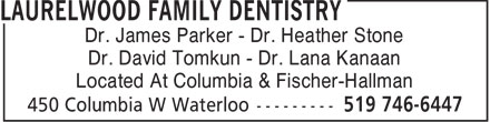 Laurelwood Family Dentistry (519-746-6447) - Display Ad - Dr. James Parker - Dr. Heather Stone Dr. David Tomkun - Dr. Lana Kanaan Located At Columbia & Fischer-Hallman