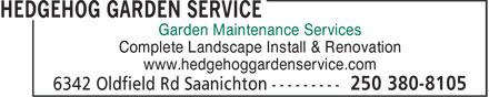 Hedgehog Garden Service (250-380-8105) - Display Ad - Garden Maintenance Services Garden Maintenance Services Complete Landscape Install & Renovation www.hedgehoggardenservice.com Complete Landscape Install & Renovation www.hedgehoggardenservice.com