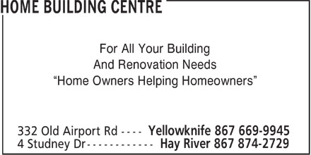 Home Building Centre (867-669-9945) - Annonce illustrée======= - For All Your Building And Renovation Needs Home Owners Helping Homeowners