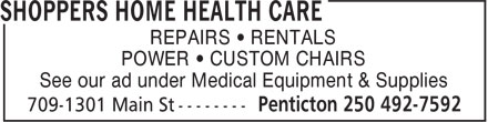 Shoppers Home Health Care (250-492-7592) - Annonce illustrée======= - POWER • CUSTOM CHAIRS See our ad under Medical Equipment & Supplies REPAIRS • RENTALS