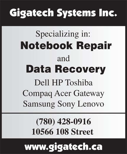 Gigatech Systems Inc (780-428-0916) - Display Ad - 10566 108 Street Specializing in: Notebook Repair Data Recovery Dell HP Toshiba Compaq Acer Gateway Samsung Sony Lenovo (780) 428-0916 and