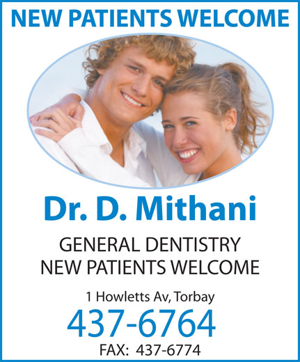 Mithani D Dr (709-437-6764) - Annonce illustrée======= - NEW PATIENTS WELCOME GENERAL DENTISTRY Dr. D. Mithani NEW PATIENTS WELCOME 1 Howletts Av, Torbay 437-6764 FAX:  437-6774