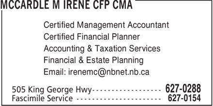 McCardle M Irene CFP CMA (506-627-0288) - Annonce illustrée======= - Certified Management Accountant Certified Financial Planner Accounting & Taxation Services Financial & Estate Planning Email: irenemc@nbnet.nb.ca