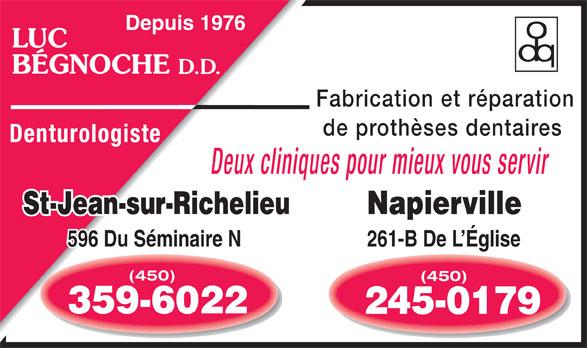 Bégnoche Luc (450-359-6022) - Annonce illustrée======= - LUC BÉGNOCHE Fabrication et réparation de prothèses dentaires Denturologiste Deux cliniques pour mieux vous servir Napierville 596 Du Séminaire N261-B De L'Église (450) (450) 359-6022 245-0179