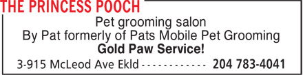 The Princess Pooch (204-783-4041) - Display Ad - Pet grooming salon By Pat formerly of Pats Mobile Pet Grooming Gold Paw Service! Pet grooming salon By Pat formerly of Pats Mobile Pet Grooming Gold Paw Service! Pet grooming salon By Pat formerly of Pats Mobile Pet Grooming Gold Paw Service! Pet grooming salon By Pat formerly of Pats Mobile Pet Grooming Gold Paw Service!