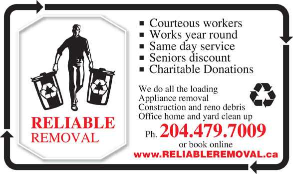 Reliable Removal (204-479-7009) - Annonce illustrée======= - Works year round Same day service Seniors discount Charitable Donations We do all the loading Appliance removal Construction and reno debris Office home and yard clean up Ph. 204.479.7009 or book online www.RELIABLEREMOVAL.ca Courteous workers