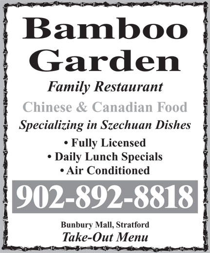 Bamboo Garden Restaurant (902-892-8818) - Annonce illustrée======= - Family Restaurant Chinese & Canadian Food Specializing in Szechuan Dishes Fully Licensed Daily Lunch Specials Air Conditioned 902-892-8818 Bunbury Mall, Stratford Take-Out Menu