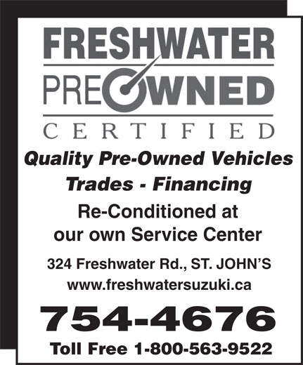 Freshwater Suzuki (709-754-4676) - Annonce illustrée======= - Quality Pre-Owned Vehicles Trades - Financing Re-Conditioned at our own Service Center 324 Freshwater Rd., ST. JOHN S www.freshwatersuzuki.ca 754-4676 Toll Free 1-800-563-9522