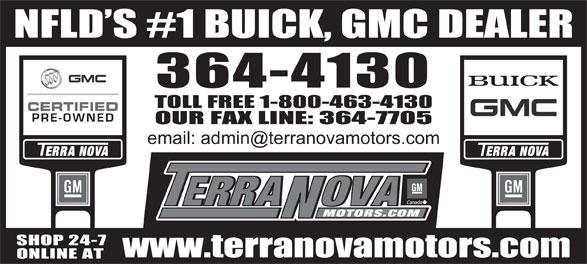 Terra Nova Motors Ltd (709-364-4130) - Display Ad - NFLD S #1 BUICK, GMC DEALER TOLL FREE 1-800-463-4130 OUR FAX LINE: 364-7705 SHOP 24-7 www.terranovamotors.com ONLINE AT 364-4130