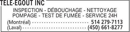 Télé-Egout Inc (514-279-7113) - Annonce illustrée======= - INSPECTION - DÉBOUCHAGE - NETTOYAGE POMPAGE - TEST DE FUMÉE - SERVICE 24H  INSPECTION - DÉBOUCHAGE - NETTOYAGE POMPAGE - TEST DE FUMÉE - SERVICE 24H  INSPECTION - DÉBOUCHAGE - NETTOYAGE POMPAGE - TEST DE FUMÉE - SERVICE 24H  INSPECTION - DÉBOUCHAGE - NETTOYAGE POMPAGE - TEST DE FUMÉE - SERVICE 24H