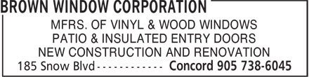 Brown Window Corporation (905-738-6045) - Display Ad - MFRS. OF VINYL & WOOD WINDOWS PATIO & INSULATED ENTRY DOORS NEW CONSTRUCTION AND RENOVATION