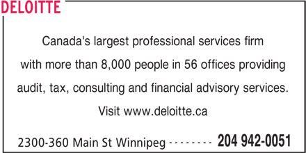 Deloitte Restructuring Inc (204-942-0051) - Annonce illustrée======= - DELOITTE Canada's largest professional services firm with more than 8,000 people in 56 offices providing audit, tax, consulting and financial advisory services. Visit www.deloitte.ca -------- 204 942-0051 2300-360 Main St Winnipeg Canada's largest professional services firm with more than 8,000 people in 56 offices providing audit, tax, consulting and financial advisory services. Visit www.deloitte.ca -------- 204 942-0051 2300-360 Main St Winnipeg DELOITTE