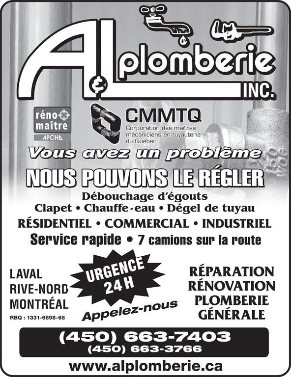 A & L Plomberie Inc (450-663-7403) - Annonce illustrée======= - CMMTQ Corporation des maîtres mécaniciens en tuyauterie du Québec NOUS POUVONS LE RÉGLER Débouchage d égouts Clapet   Chauffe-eau   Dégel de tuyau RÉSIDENTIEL   COMMERCIAL   INDUSTRIEL Service rapide 7 camions sur la route RÉPARATION LAVAL 4HURGENCE RÉNOVATION RIVE-NORD PLOMBERIE MONTRÉAL GÉNÉRALE RBQ : 1331-6898-68 Appelez-nous (450) 663-7403 (450) 663-3766 www.alplomberie.ca CMMTQ Corporation des maîtres mécaniciens en tuyauterie du Québec NOUS POUVONS LE RÉGLER Débouchage d égouts Clapet   Chauffe-eau   Dégel de tuyau RÉSIDENTIEL   COMMERCIAL   INDUSTRIEL Service rapide 7 camions sur la route RÉPARATION LAVAL 4HURGENCE RÉNOVATION RIVE-NORD PLOMBERIE MONTRÉAL GÉNÉRALE RBQ : 1331-6898-68 Appelez-nous (450) 663-7403 (450) 663-3766 www.alplomberie.ca