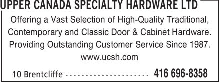 Upper Canada Specialty (416-696-8358) - Display Ad - Offering a Vast Selection of High-Quality Traditional, Contemporary and Classic Door & Cabinet Hardware. Providing Outstanding Customer Service Since 1987. www.ucsh.com Offering a Vast Selection of High-Quality Traditional, Contemporary and Classic Door & Cabinet Hardware. Providing Outstanding Customer Service Since 1987. www.ucsh.com