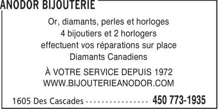 Bijouterie Anodor Enr (450-773-1935) - Annonce illustrée======= - Or, diamants, perles et horloges 4 bijoutiers et 2 horlogers effectuent vos réparations sur place Diamants Canadiens À VOTRE SERVICE DEPUIS 1972 WWW.BIJOUTERIEANODOR.COM  Or, diamants, perles et horloges 4 bijoutiers et 2 horlogers effectuent vos réparations sur place Diamants Canadiens À VOTRE SERVICE DEPUIS 1972 WWW.BIJOUTERIEANODOR.COM