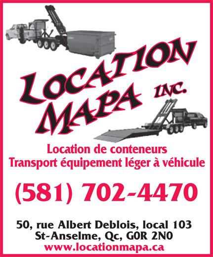Location MAPA (418-885-8414) - Annonce illustrée======= - (581) 702-4470 50, rue Albert Deblois, local 103 St-Anselme, Qc, G0R 2N0 www.locationmapa.ca Location de conteneurs Transport équipement léger à véhicule