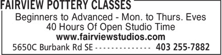 Fairview Pottery Classes (403-255-7882) - Annonce illustrée======= - Beginners to Advanced - Mon. to Thurs. Eves 40 Hours Of Open Studio Time www.fairviewstudios.com
