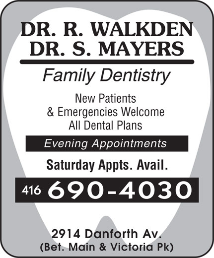Dr Mayers S (416-690-4030) - Display Ad - New Patients & Emergencies Welcome All Dental Plans Evening Appointments Saturday Appts. Avail. 416 690-4030 2914 Danforth Av. (Bet. Main & Victoria Pk)