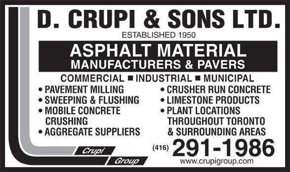 Crupi D & Sons Ltd (416-291-1986) - Annonce illustrée======= - ESTABLISHED 1950 ASPHALT MATERIAL MANUFACTURERS & PAVERS COMMERCIAL    INDUSTRIAL    MUNICIPAL PAVEMENT MILLING  CRUSHER RUN CONCRETE SWEEPING & FLUSHING  LIMESTONE PRODUCTS MOBILE CONCRETE  PLANT LOCATIONS CRUSHING   THROUGHOUT TORONTO AGGREGATE SUPPLIERS   & SURROUNDING AREAS www.crupigroup.com  ESTABLISHED 1950 ASPHALT MATERIAL MANUFACTURERS & PAVERS COMMERCIAL    INDUSTRIAL    MUNICIPAL PAVEMENT MILLING  CRUSHER RUN CONCRETE SWEEPING & FLUSHING  LIMESTONE PRODUCTS MOBILE CONCRETE  PLANT LOCATIONS CRUSHING   THROUGHOUT TORONTO AGGREGATE SUPPLIERS   & SURROUNDING AREAS www.crupigroup.com  ESTABLISHED 1950 ASPHALT MATERIAL MANUFACTURERS & PAVERS COMMERCIAL    INDUSTRIAL    MUNICIPAL PAVEMENT MILLING  CRUSHER RUN CONCRETE SWEEPING & FLUSHING  LIMESTONE PRODUCTS MOBILE CONCRETE  PLANT LOCATIONS CRUSHING   THROUGHOUT TORONTO AGGREGATE SUPPLIERS   & SURROUNDING AREAS www.crupigroup.com  ESTABLISHED 1950 ASPHALT MATERIAL MANUFACTURERS & PAVERS COMMERCIAL    INDUSTRIAL    MUNICIPAL PAVEMENT MILLING  CRUSHER RUN CONCRETE SWEEPING & FLUSHING  LIMESTONE PRODUCTS MOBILE CONCRETE  PLANT LOCATIONS CRUSHING   THROUGHOUT TORONTO AGGREGATE SUPPLIERS   & SURROUNDING AREAS www.crupigroup.com