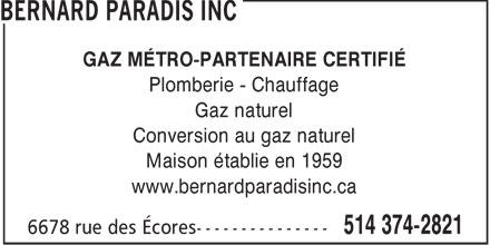 Bernard Paradis Inc (514-374-2821) - Annonce illustrée======= - GAZ MÉTRO-PARTENAIRE CERTIFIÉ Plomberie - Chauffage Gaz naturel Conversion au gaz naturel Maison établie en 1959 www.bernardparadisinc.ca  GAZ MÉTRO-PARTENAIRE CERTIFIÉ Plomberie - Chauffage Gaz naturel Conversion au gaz naturel Maison établie en 1959 www.bernardparadisinc.ca  GAZ MÉTRO-PARTENAIRE CERTIFIÉ Plomberie - Chauffage Gaz naturel Conversion au gaz naturel Maison établie en 1959 www.bernardparadisinc.ca  GAZ MÉTRO-PARTENAIRE CERTIFIÉ Plomberie - Chauffage Gaz naturel Conversion au gaz naturel Maison établie en 1959 www.bernardparadisinc.ca  GAZ MÉTRO-PARTENAIRE CERTIFIÉ Plomberie - Chauffage Gaz naturel Conversion au gaz naturel Maison établie en 1959 www.bernardparadisinc.ca  GAZ MÉTRO-PARTENAIRE CERTIFIÉ Plomberie - Chauffage Gaz naturel Conversion au gaz naturel Maison établie en 1959 www.bernardparadisinc.ca  GAZ MÉTRO-PARTENAIRE CERTIFIÉ Plomberie - Chauffage Gaz naturel Conversion au gaz naturel Maison établie en 1959 www.bernardparadisinc.ca  GAZ MÉTRO-PARTENAIRE CERTIFIÉ Plomberie - Chauffage Gaz naturel Conversion au gaz naturel Maison établie en 1959 www.bernardparadisinc.ca  GAZ MÉTRO-PARTENAIRE CERTIFIÉ Plomberie - Chauffage Gaz naturel Conversion au gaz naturel Maison établie en 1959 www.bernardparadisinc.ca  GAZ MÉTRO-PARTENAIRE CERTIFIÉ Plomberie - Chauffage Gaz naturel Conversion au gaz naturel Maison établie en 1959 www.bernardparadisinc.ca  GAZ MÉTRO-PARTENAIRE CERTIFIÉ Plomberie - Chauffage Gaz naturel Conversion au gaz naturel Maison établie en 1959 www.bernardparadisinc.ca  GAZ MÉTRO-PARTENAIRE CERTIFIÉ Plomberie - Chauffage Gaz naturel Conversion au gaz naturel Maison établie en 1959 www.bernardparadisinc.ca