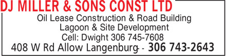 D J Miller & Sons Const Ltd (306-743-5530) - Display Ad - • Oil Lease Construction & Road Building • Lagoon & Site Development Cell: Dwight 306 745-7608