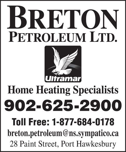 Breton Petroleum Ltd (902-625-2900) - Display Ad - PETROLEUM LTD. Home Heating Specialists 902-625-2900 Toll Free: 1-877-684-0178 28 Paint Street, Port Hawkesbury BRETON