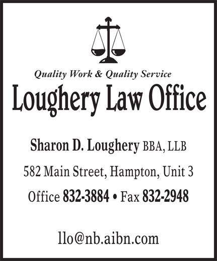 Loughery Law Office (506-832-3884) - Annonce illustrée======= - Quality Work & Quality Service Sharon D. Loughery BBA, LLB 582 Main Street, Hampton, Unit 3 Office 832-3884 Fax 832-2948