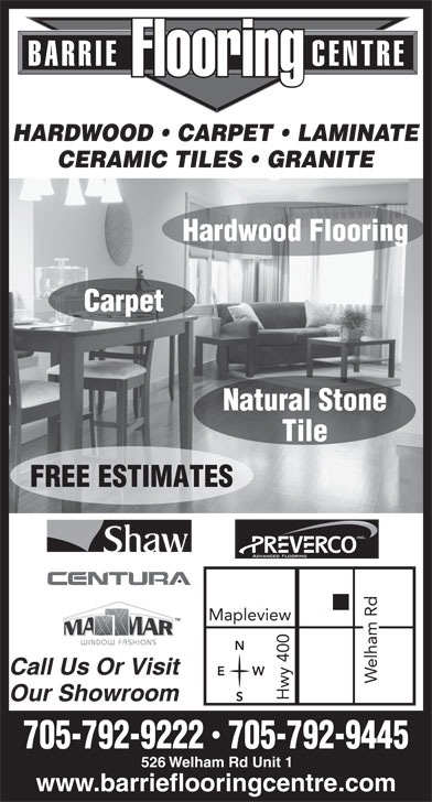 Barrie Flooring Centre (705-792-9445) - Display Ad - BARRIE                   CENTRE Call Us Or Visit WE Welham Rd Mapleview Hwy 400 Our Showroom 705-792-9222  705-792-9445 526 Welham Rd Unit 1 www.barrieflooringcentre.com FlooringFlooring HARDWOOD   CARPET   LAMINATE CERAMIC TILES   GRANITE Hardwood Flooring Carpet Natural Stone Tile FREE ESTIMATES