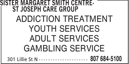 St Joseph's Care Group (807-684-5100) - Display Ad - ADDICTION TREATMENT YOUTH SERVICES ADULT SERVICES GAMBLING SERVICE