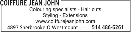 Coiffure Jean John (514-486-6261) - Display Ad - Colouring specialists - Hair cuts Styling - Extensions www.coiffurejeanjohn.com
