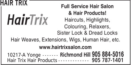 Hair Trix (905-884-5016) - Annonce illustrée======= - & Hair Products! Haircuts, Highlights, Full Service Hair Salon Colouring, Relaxers, Sister Lock & Dread Locks Hair Weaves, Extensions, Wigs, Human Hair, etc. www.hairtrixsalon.com