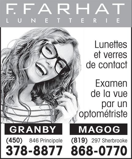 F. Farhat Lunetterie (450-378-8877) - Annonce illustrée======= - et verres de contact Examen de la vue par un optométriste GRANBY MAGOG 846 Principale 297 Sherbrooke (819) (450) 378-8877 868-0770 Lunettes