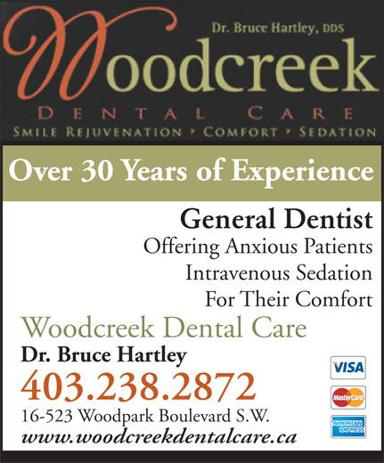 Woodcreek Dental Care (403-238-2872) - Annonce illustrée======= - Over 30 Years of Experience General Dentist Offering Anxious Patients Intravenous Sedation For Their Comfort Woodcreek Dental Care Dr. Bruce Hartley 403.238.2872 16-523 Woodpark Boulevard S.W. www.woodcreekdentalcare.ca