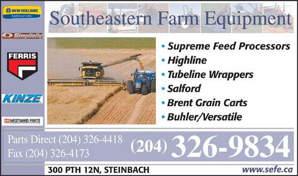 Southeastern Farm Equipment (204-326-9834) - Annonce illustrée======= - 204 326-9834 Fax (204) 326-4173 www.sefe.ca 300 PTH 12N, STEINBACH Southeastern Farm Equipment Supreme Feed Processors FERRIS Highline Tubeline Wrappers Salford Brent Grain Carts Buhler/Versatile Parts Direct (204) 326-4418