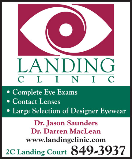 Saunders Jason Dr (506-849-3937) - Display Ad - Complete Eye Exams Contact Lenses Large Selection of Designer Eyewear Dr. Jason Saunders Dr. Darren MacLean www.landingclinic.com 2C Landing Court 849-3937