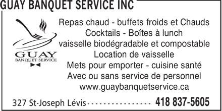 Guay Banquet Service Inc (418-837-5605) - Annonce illustrée======= - Repas chaud - buffets froids et Chauds Cocktails - Boîtes à lunch vaisselle biodégradable et compostable Location de vaisselle Mets pour emporter - cuisine santé Avec ou sans service de personnel www.guaybanquetservice.ca