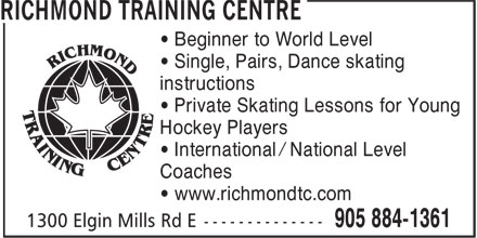 The Richmond Training Ctr (905-884-1361) - Annonce illustrée======= - • Beginner to World Level • Single, Pairs, Dance skating instructions • Private Skating Lessons for Young Hockey Players • International / National Level Coaches • www.richmondtc.com