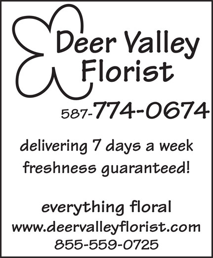 Deer Valley Florist (403-278-0214) - Display Ad - everything floral www.deervalleyflorist.com 855-559-0725 Deer Valley Florist 587-774-0674 delivering 7 days a week freshness guaranteed!