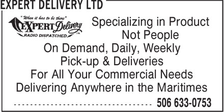 Expert Delivery Ltd (506-633-0753) - Display Ad - Specializing in Product Not People On Demand, Daily, Weekly Pick-up & Deliveries For All Your Commercial Needs Delivering Anywhere in the Maritimes