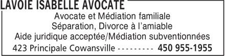 Isabelle Lavoie Avocate-Mediatrice Familiae (450-955-1955) - Annonce illustrée======= - Avocate et Médiation familiale Séparation, Divorce à l'amiable Aide juridique acceptée/Médiation subventionnées  Avocate et Médiation familiale Séparation, Divorce à l'amiable Aide juridique acceptée/Médiation subventionnées  Avocate et Médiation familiale Séparation, Divorce à l'amiable Aide juridique acceptée/Médiation subventionnées  Avocate et Médiation familiale Séparation, Divorce à l'amiable Aide juridique acceptée/Médiation subventionnées