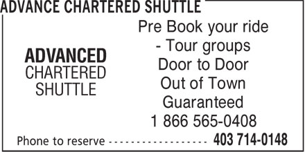 Advance Chartered Shuttle (403-714-0148) - Display Ad - Pre Book your ride - Tour groups Door to Door Out of Town Guaranteed 1 866 565-0408