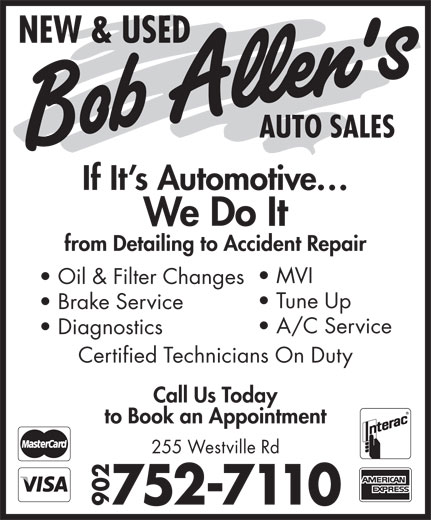 Bob Allen's Auto Sales (902-752-7110) - Display Ad - If It s Automotive We Do It from Detailing to Accident Repair MVI Oil & Filter Changes Tune Up Brake Service A/C Service Diagnostics Certified Technicians On Duty Call Us Today to Book an Appointment 255 Westville Rd 752-7110 902