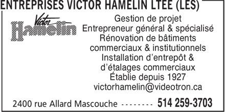 Les Entreprises Victor Hamelin Ltée (514-259-3703) - Annonce illustrée======= - commerciaux & institutionnels Installation d'entrepôt & d'étalages commerciaux Établie depuis 1927 Gestion de projet Entrepreneur général & spécialisé Rénovation de bâtiments