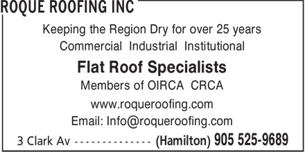 Roque Roofing Inc (905-525-9689) - Display Ad - Keeping the Region Dry for over 25 years Commercial Industrial Institutional Flat Roof Specialists Members of OIRCA CRCA www.roqueroofing.com Email: Info@roqueroofing.com