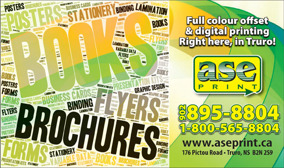 ASE Print (902-895-8804) - Annonce illustrée======= - & digital printing Right here, in Truro! 28 95-8804 1-800-565-8804 www.aseprint.ca 176 Pictou Road   Truro, NS  B2N 2S9