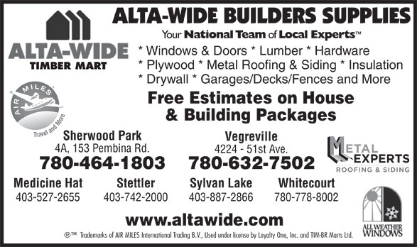 Alta-Wide Builders Supplies Ltd (780-632-7502) - Annonce illustrée======= - * Plywood * Metal Roofing & Siding * Insulation TIMBER MART * Drywall * Garages/Decks/Fences and More Free Estimates on House & Building Packages Sherwood Park Vegreville 4A, 153 Pembina Rd. 4224 - 51st Ave. * Windows & Doors * Lumber * Hardware 780-464-1803 780-632-7502 Sylvan LakeStettlerMedicine Hat Whitecourt 403-887-2866403-742-2000403-527-2655 www.altawide.com Trademarks of AIR MILES International Trading B.V., Used under license by Loyalty One, Inc. and TIM-BR Marts Ltd. 780-778-8002