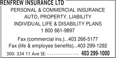 Renfrew Insurance Ltd (403-299-1000) - Annonce illustrée======= - PERSONAL & COMMERCIAL INSURANCE AUTO, PROPERTY, LIABILITY INDIVIDUAL LIFE & DISABILITY PLANS 1 800 661-9897 Fax (commercial ins.)...403 266-5177 Fax (life & employee benefits)...403 299-1292