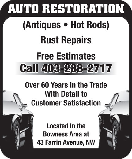 Janett's Autobody Services (403-288-2717) - Display Ad - AUTO RESTORATION (Antiques   Hot Rods) Rust Repairs Free Estimates Call 403-288-2717 Over 60 Years in the Trade With Detail to Customer Satisfaction Located In the Bowness Area at 43 Farrin Avenue, NW AUTO RESTORATION (Antiques   Hot Rods) Rust Repairs Free Estimates Call 403-288-2717 Over 60 Years in the Trade With Detail to Customer Satisfaction Located In the Bowness Area at 43 Farrin Avenue, NW
