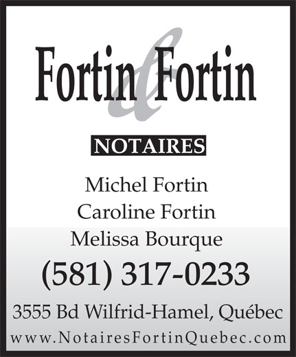 Fortin & Fortin Notaires (418-872-4620) - Annonce illustrée======= - Michel Fortin Caroline Fortin Melissa Bourque (581) 317-0233 3555 Bd Wilfrid-Hamel, Québec www.NotairesFortinQuebec.com