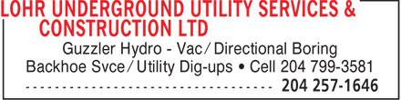 Lohr Underground Utility Services & Construction Ltd (204-257-1646) - Annonce illustrée======= - Guzzler Hydro - Vac / Directional Boring Backhoe Svce / Utility Dig-ups   Cell 204 799-3581